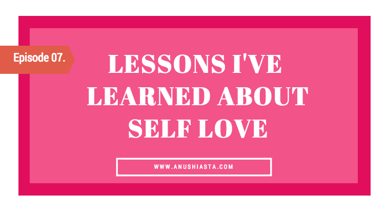 #07 Lessons I've Learned About Self Love